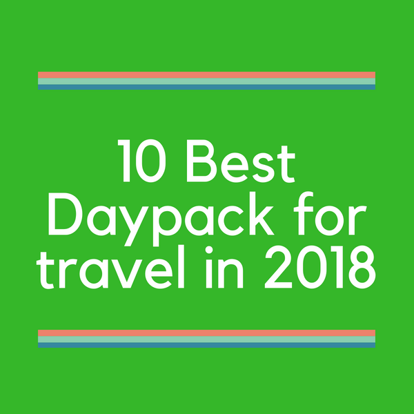 10 Best Daypack for travel in 2018