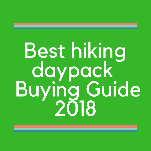 Best hiking daypack reviews and Buying Guide 2018